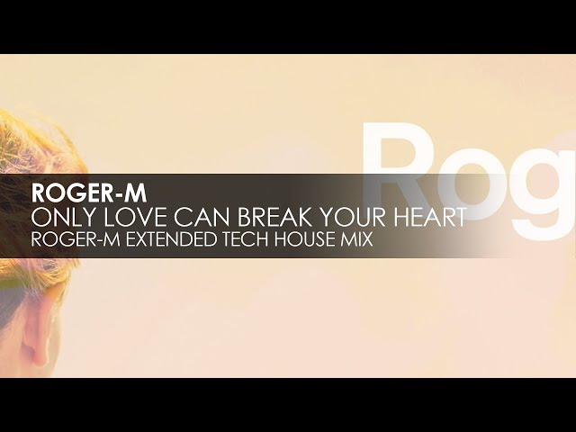 Roger-M - Only Love Can Break Your Heart (Roger-M Extended Tech House Mix)
