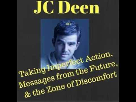 JC Deen On Taking Imperfect Action, Messages From The Future, & The Zone Of Discomfort