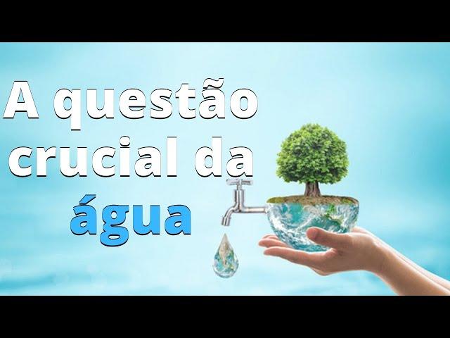 A questão crucial da água
