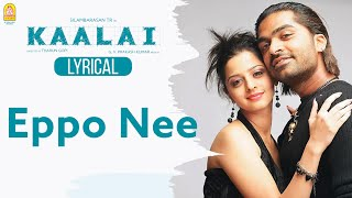 Eppo Nee - Lyric Video | Kaalai | Silambarasan | Vedhika | GV Prakash Kumar | Ayngaran