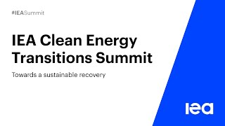 IEA Clean Energy Transitions Summit: Towards a Sustainable Recovery