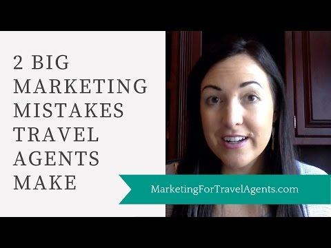 2 Biggest Marketing Mistakes Many Travel Agents Make