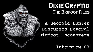 Bigfoot File-03. Georgia Hunter Talks About Bigfoot Encounters.