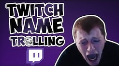 Name Trolling Twitch Streamers *CHECK DESCRIPTION*