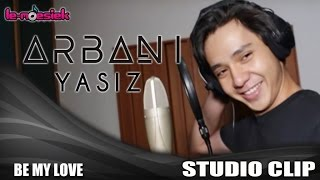 Arbani - Be My Love (Official Video Studio)