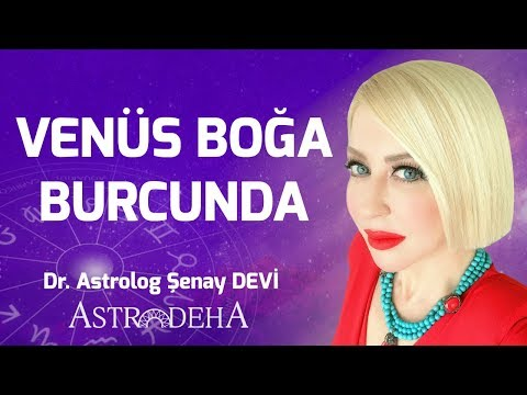 Venüs Boğa Burcunda - Dr. Astrolog Şenay Devi - Astrodeha