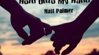 Watch Matt Palmer Hold Onto My Hand video