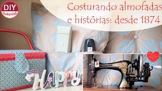 Máquina de costura do século XIX e tutorial de almofada e porta controle remoto