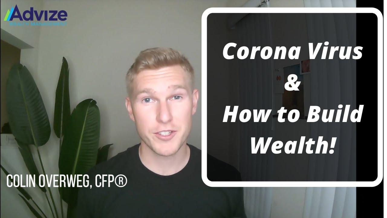 Corona Virus & How to Build Wealth
