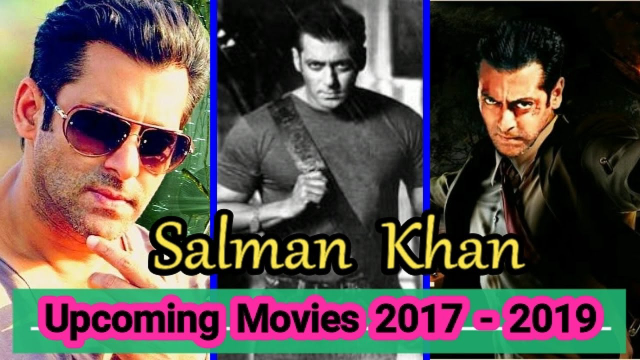 New Hindi Movei 2018 2019 Bolliwood: Salman Khan Upcoming Movies 2017 To 2019