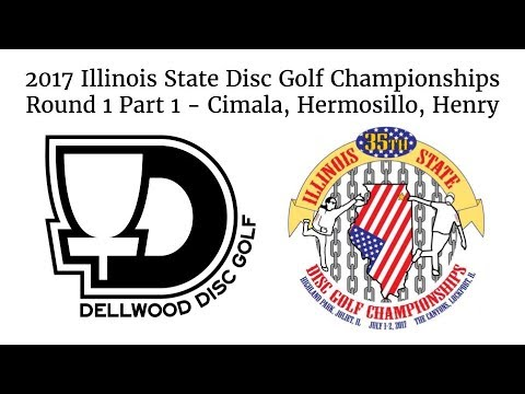 2017 Illinois State Disc Golf Championships Round 1 Part 1 (Cimala, Hermosillo, Henry)