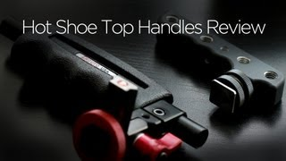 Shape And Zacuto Hot Shoe Top Handles Review