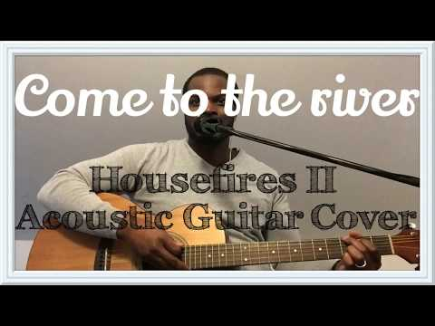 Come To The River/Only You Satisfy | Housefires | Acoustic Guitar Cover By Simeon Crosby