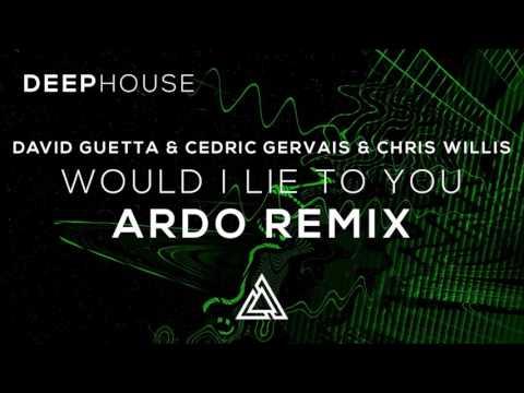 David Guetta & Cedric Gervais & Chris Willis - Would I Lie To You (Ardo Remix)