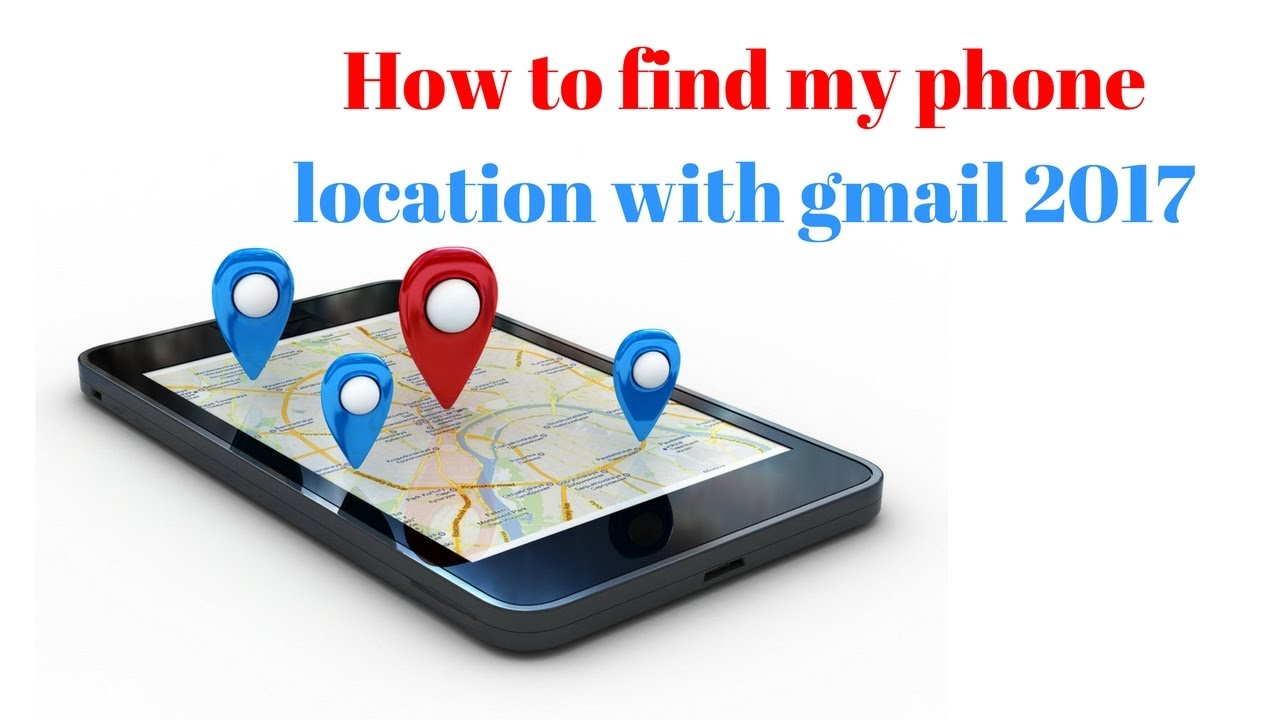 How to find my phone location with gmail 2017|How to track my mobile with  gmail
