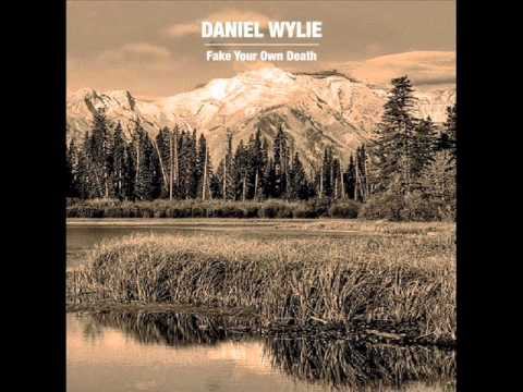 Daniel Wylie Everything I Give You Fake Your Own Death