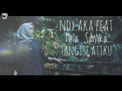 NDX.AKA Feat Dela Santika - Tangise Atiku ( lirik)