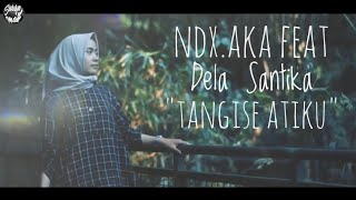 NDX.AKA Feat Dela Santika - Tangise Atiku (Official Video lirik)