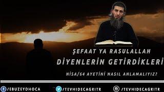 Şefaat Ya Rasulallah Diyenlerin Getirdikleri Nisa/64 Ayetini Nasıl Anlamalıyız?