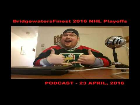BridgewatersFinest 2016 NHL Playoffs Podcast - 23 April 2016