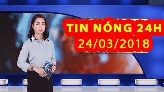 Trực tiếp ⚡ Tin Tức 24h Mới Nhất hôm nay 24-03-2018   Tin Nóng 24H