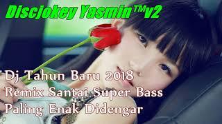 Video Dj Tahun Baru 2018 - Remix Santai Super Bass Paling Enak Didengar download MP3, 3GP, MP4, WEBM, AVI, FLV Juli 2018