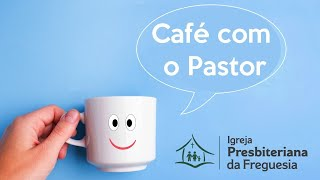 Café com o Pastor - Rev. Luiz André Joia