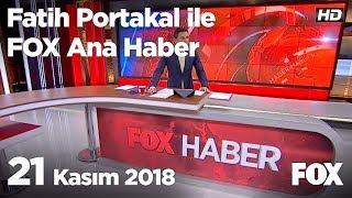 21 Kasım 2018 Fatih Portakal ile FOX Ana Haber