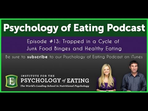 The Psychology of Eating Podcast: Episode #13 - Trapped in Junk Food Binges & Healthy Eating