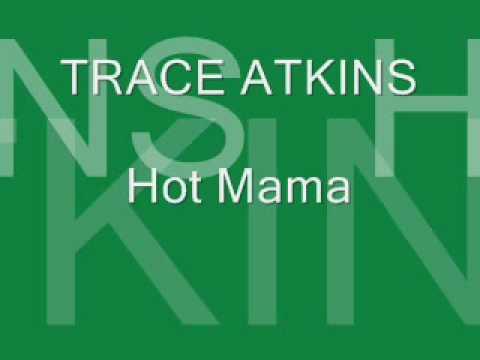 Hot Mama By Trace Atkins