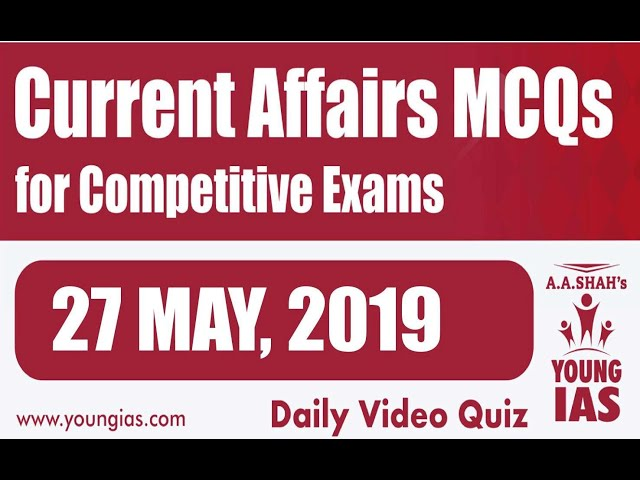 27 May 2019 Current Affairs MCQs For CLAT AILET MH-CET SSC BANKING RAILWAYS (RRB) STATE PSC