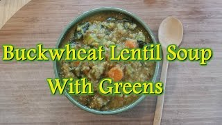 Buckwheat Lentil Soup W/greens | Healthy & Vegan