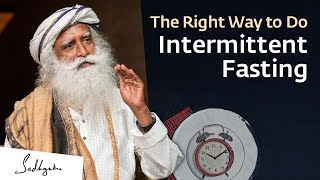 The Right Way to Do Intermittent Fasting For Maximum Benefits – Sadhguru