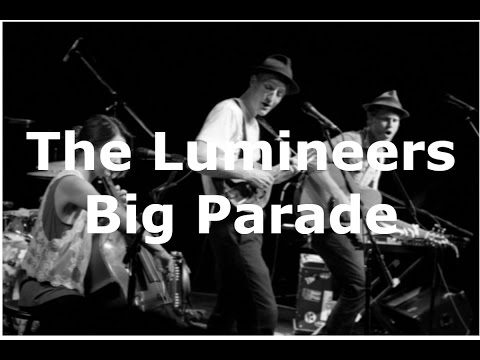 The Lumineers -  Big parade (Lyrics)