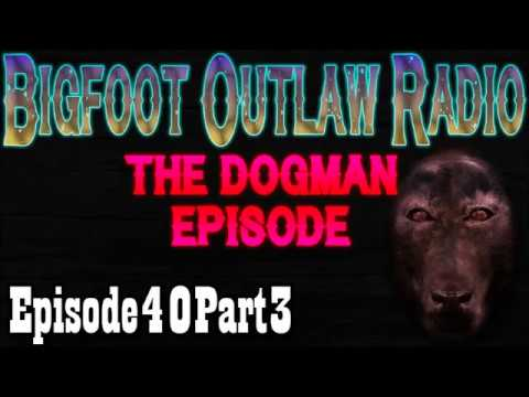 The Dogman of LBL Bigfoot Outlaw Radio Ep40 Part3