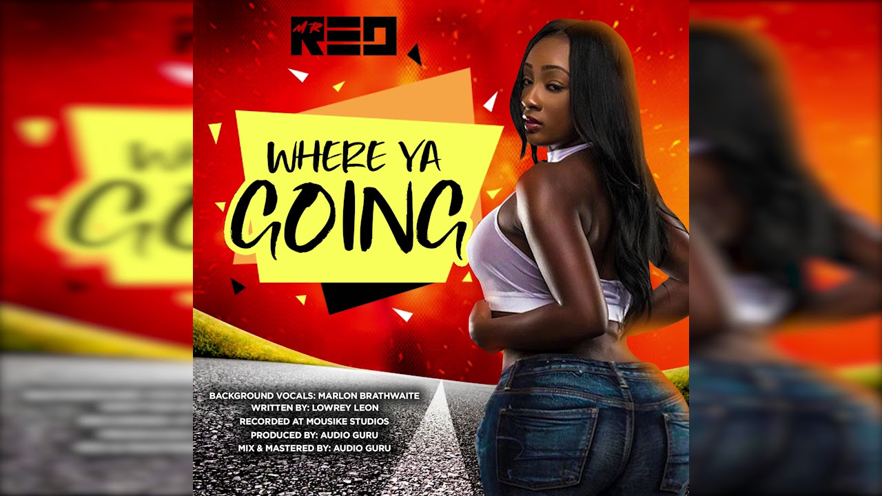 Mr. Red - Where Ya Going (Official Audio) 'Barbados' 'Crop Over 2018' - YouTube