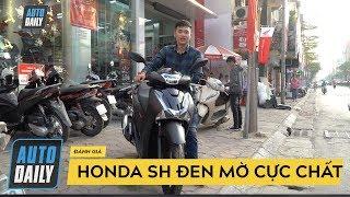 Đánh giá nhanh Honda SH đen mờ cực chất giá 91,5 triệu đồng |AUTODAILY.VN|