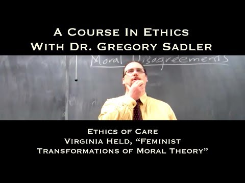 """Ethics of Care (Virginia Held, """"Feminist Transformations of Moral Theory"""") - A Course In Ethics"""