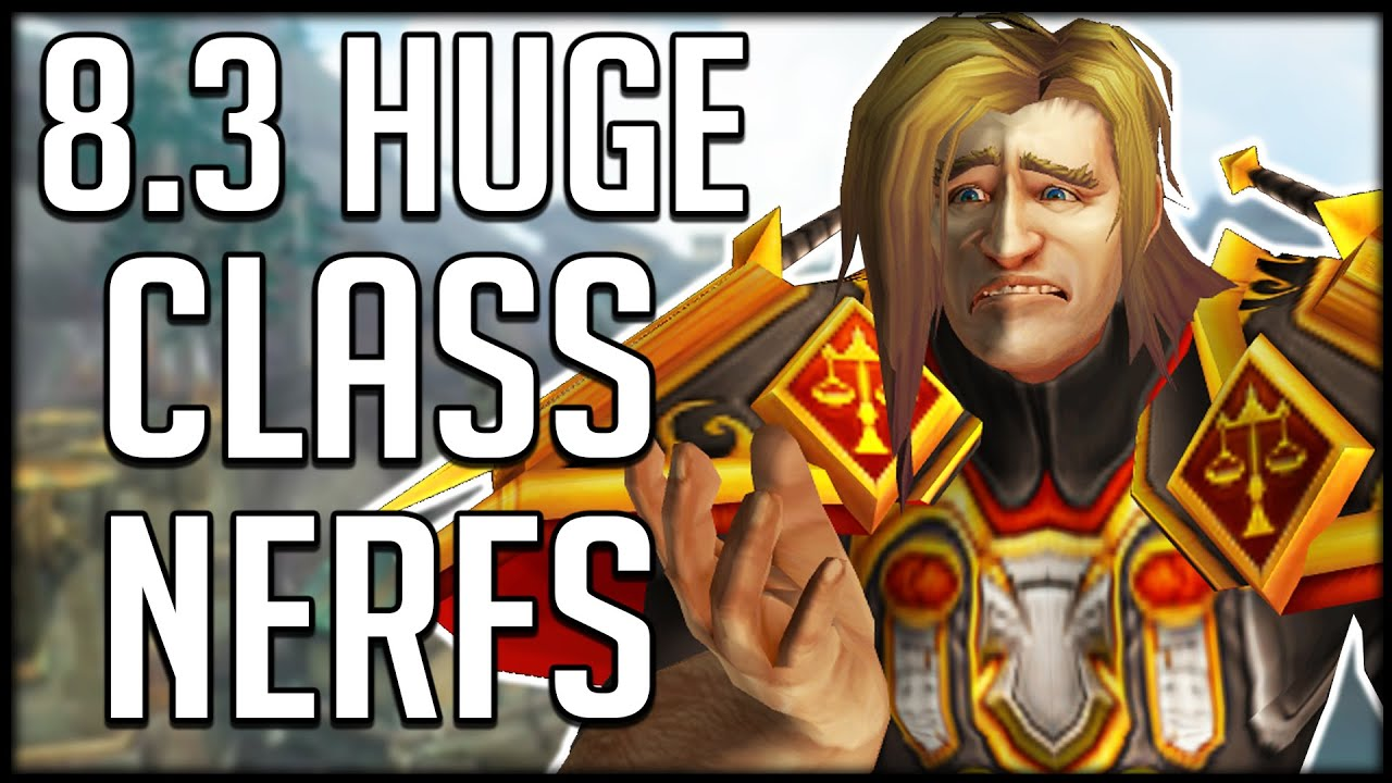 Patch 8 3 CLASS CHANGES - Huge NERFS Are Coming | WoW BfA