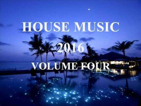 HOUSE MUSIC 2016 VOLUME FOUR