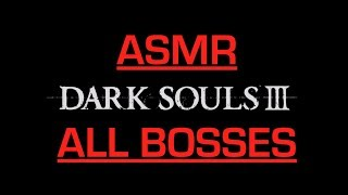 Dark Souls 3 (All Bosses with ASMR Commentary)