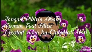 Video Jangan Pikirin Abang -Firman Feat Alice download MP3, 3GP, MP4, WEBM, AVI, FLV Juli 2018