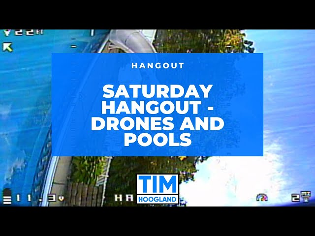 Quick Saturday Hangout - Drones and Pools