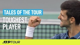 Who Is The Toughest Player To Face On The ATP Tour?