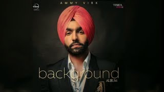 BACKGROUND : AMMY VIRK (OFFICIAL VIDEO) FULL SONG     BACKGROUND AMMY VIRK FULL VIDEO SONG 2018