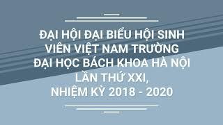 ĐẠI HỘI ĐẠI BIỂU HỘI SINH VIÊN VIỆT NAM TRƯỜNG ĐHBKHÀ NỘI LẦN THỨ XXI, NHIỆM KỲ 2018 - 2020