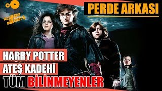 Harry Potter ve Ateş Kadehi Kamera Arkası Tüm Bilinmeyenler