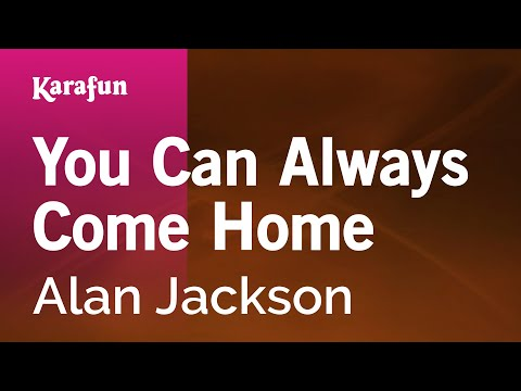 Karaoke You Can Always Come Home - Alan Jackson *