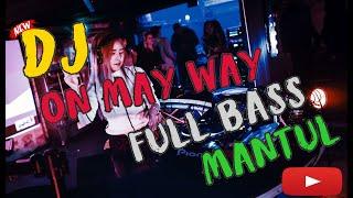 DJ REMIX - On May Way Remix Selow FuLL BASS Nendang BANGET 2019