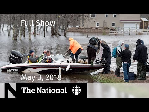 The National for Thursday May 3, 2018 — Flooding, Anti-vaccination, Donald Trump
